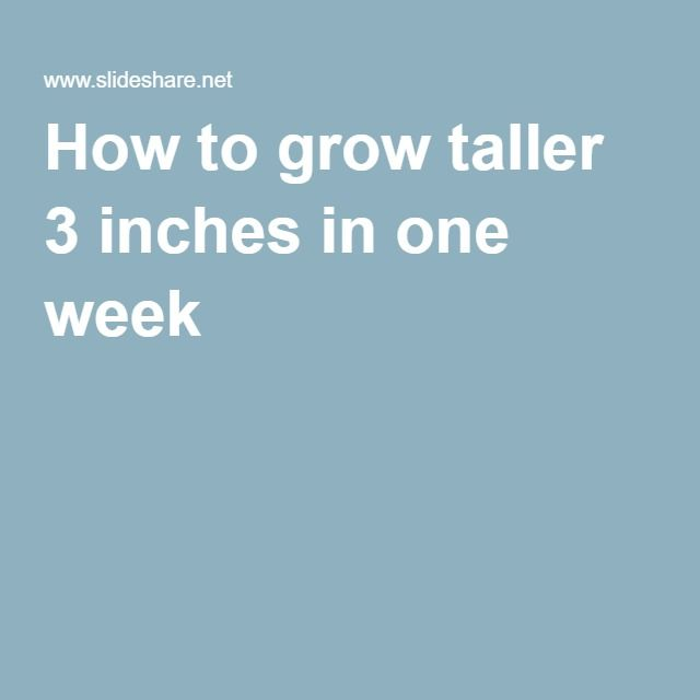 How to grow taller 3 inches in one week