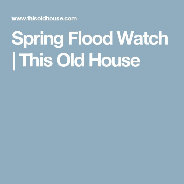 Spring Flood Watch | This Old House