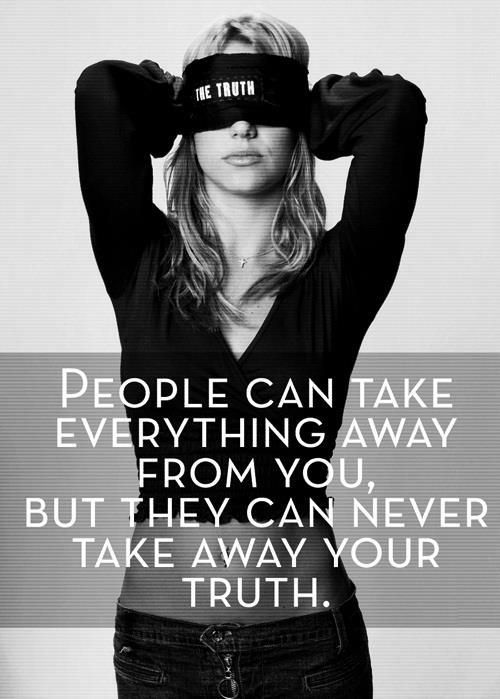 People can take everything away from you, but they can never take away your truth.
