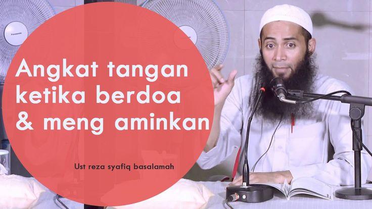 Mengenai Angkat tangan ketika berdoa dan meng-aminkan / Ust Reza Syafiq ...