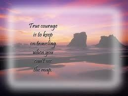 courage: Sayings, Quotes Images, Beautiful Thoughts, True Courage, Google Search, Wisdom, Courage Quotes, Inspirational Quotes