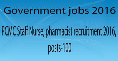 PCMC Staff Nurse, pharmacist recruitment 2016,posts-100 Pimipri Chinchwad Municipal corporation has announced notification recruitment of 100 posts released candidates check and apply given below the notification details to check and apply for this recruitment for Medical officer Staff Nurse and pharmacist and other notification details given below and candidates who are interested to willing this notification check and apply before last date 28/02/2016. www.govtjobslife.com