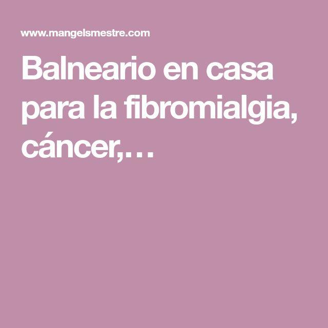 Balneario en casa para la fibromialgia, cáncer,…