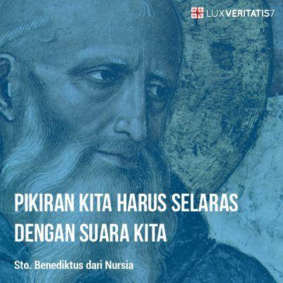 """""""Pikiran kita harus selaras dengan suara kita"""" - St. Benediktus dari Nursia"""