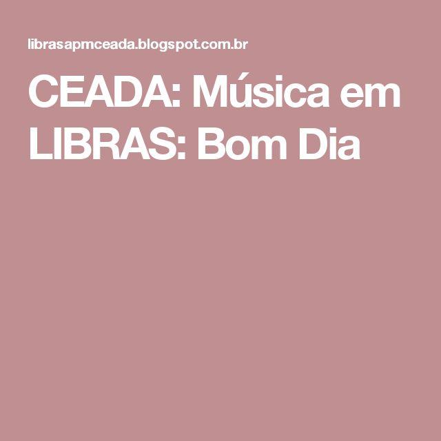 CEADA: Música em LIBRAS: Bom Dia