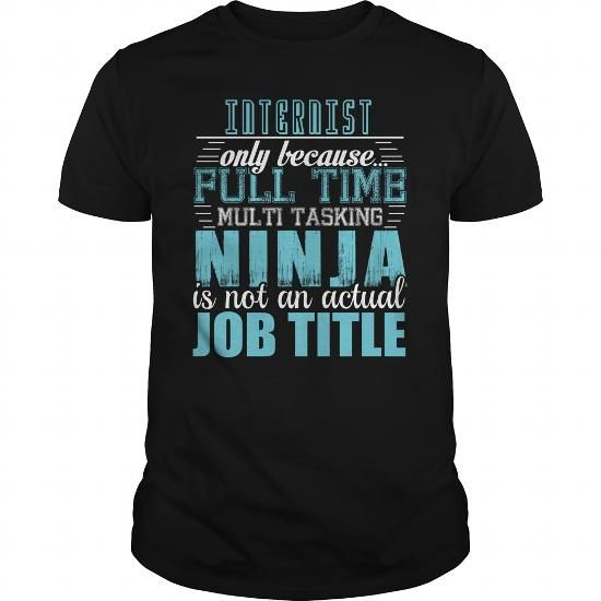 INTERNIST Ninja T-Shirt #jobs #tshirts #INTERNIST #gift #ideas #Popular #Everything #Videos #Shop #Animals #pets #Architecture #Art #Cars #motorcycles #Celebrities #DIY #crafts #Design #Education #Entertainment #Food #drink #Gardening #Geek #Hair #beauty #Health #fitness #History #Holidays #events #Home decor #Humor #Illustrations #posters #Kids #parenting #Men #Outdoors #Photography #Products #Quotes #Science #nature #Sports #Tattoos #Technology #Travel #Weddings #Women