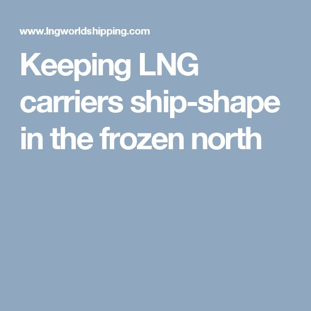 Keeping LNG carriers ship-shape in the frozen north