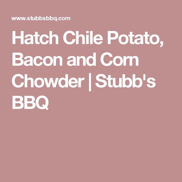 Hatch Chile Potato, Bacon and Corn Chowder   Stubb's BBQ