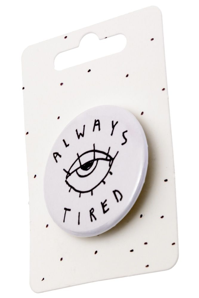 Image of ALWAYS TIRED PIN BADGE