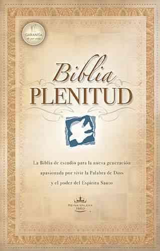 Biblia Plenitude: Version Reina Valera, 1960 : LA Biblia De Estudio Que Le Ayudara a Comprender Y Aplicar LA Plen...