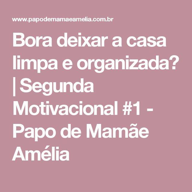 Bora deixar a casa limpa e organizada? | Segunda Motivacional #1 - Papo de Mamãe Amélia