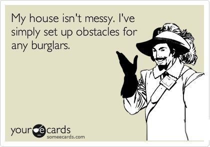 YES: Obstacle Course, Home Security, My Husband, To Work, Messy House, So True, Bahahaha, Safety First, Kids Toys