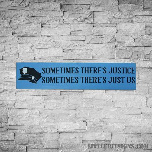 Sometimes There's Justice, Police Sign, Law Enforcement Wood Sign, LEO Support SKU-560