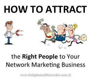How to Attract the Right People to Your Network #Marketing Business - #relationships