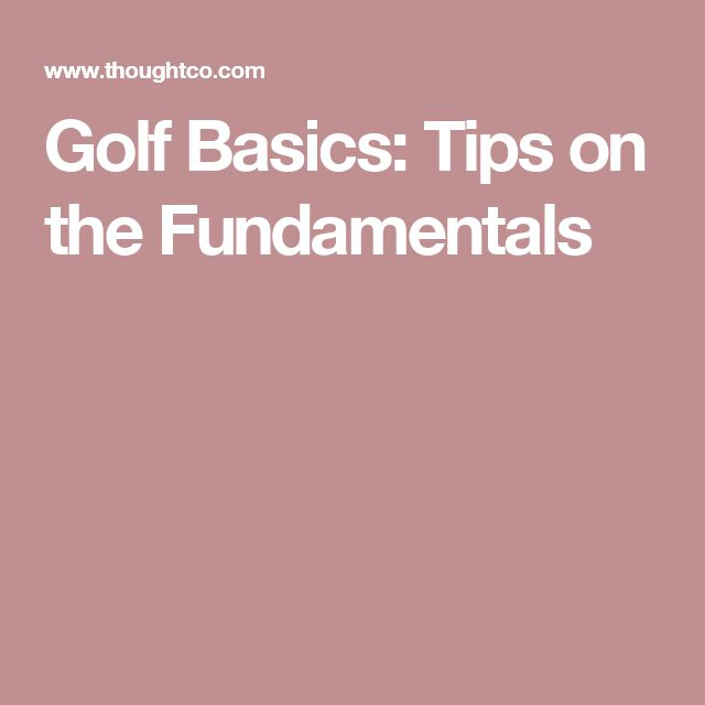 Golf Basics: Tips on the Fundamentals