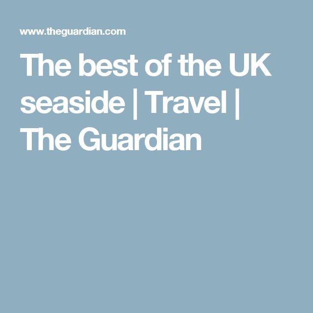 The best of the UK seaside | Travel | The Guardian