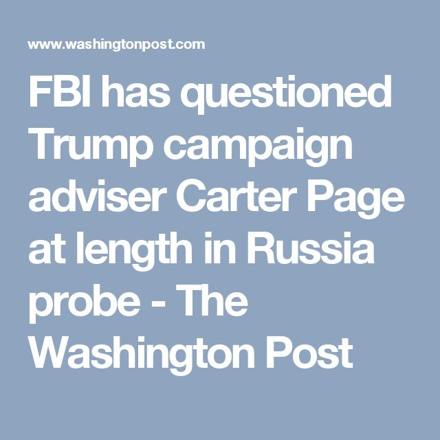 FBI has questioned Trump campaign adviser Carter Page at length in Russia probe - The Washington Post