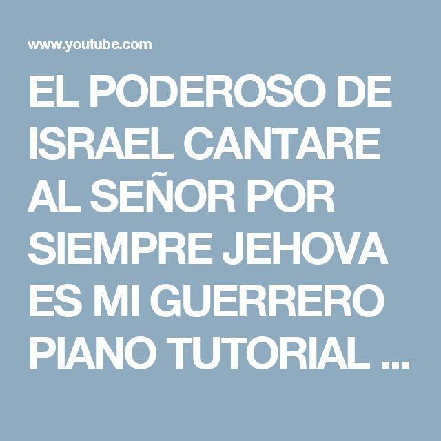 EL PODEROSO DE ISRAEL CANTARE AL SEÑOR POR SIEMPRE JEHOVA ES MI GUERRERO PIANO TUTORIAL - YouTube