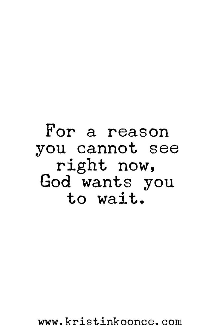 His timing is perfect. Be patient.