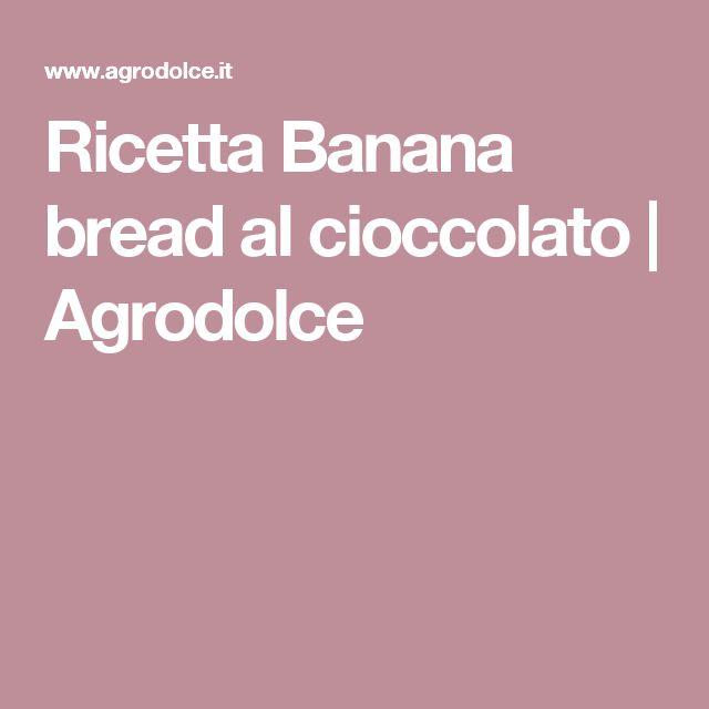 Ricetta Banana bread al cioccolato   Agrodolce