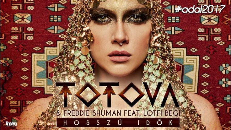 Totova & Freddie Shuman feat. Lotfi Begi - Hosszú Idők