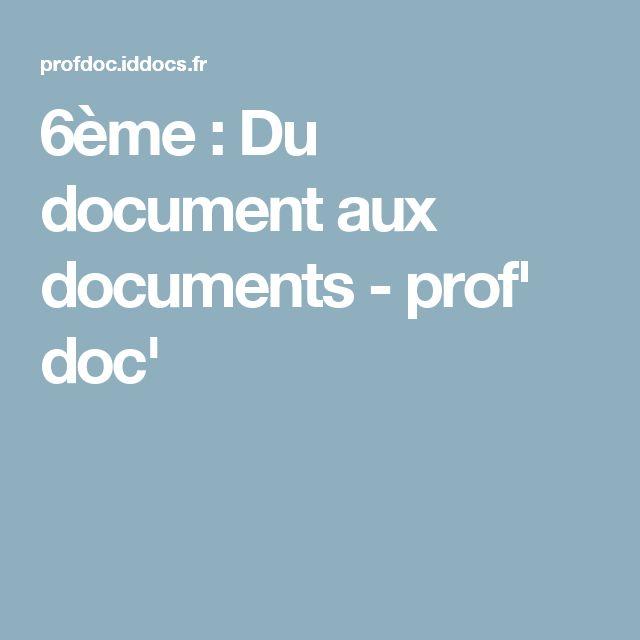 6ème : Du document aux documents - prof' doc'