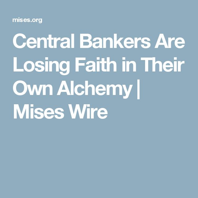 Central Bankers Are Losing Faith in Their Own Alchemy | Mises Wire