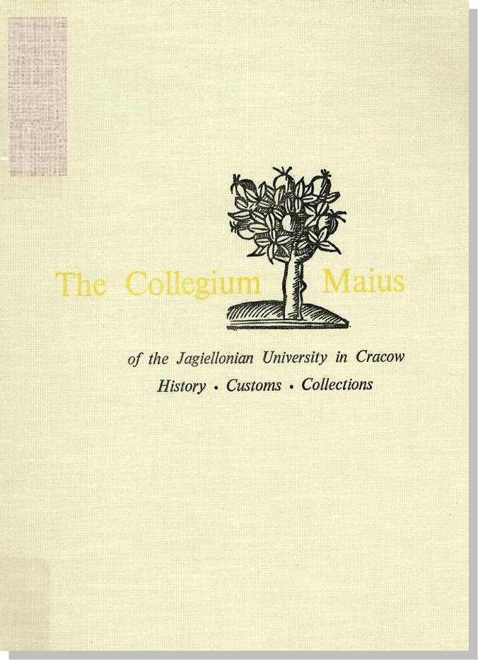 Estreicher, Karol. The Collegium Maius of the Jagiellonian University in Cracow: History, Customs, Collections. Trans. Jan Aleksandrowicz. Warsaw: Interpress Publishers, 1973. [LF1404 .E8213 1973 (R)] http://go.utlib.ca/cat/5922779