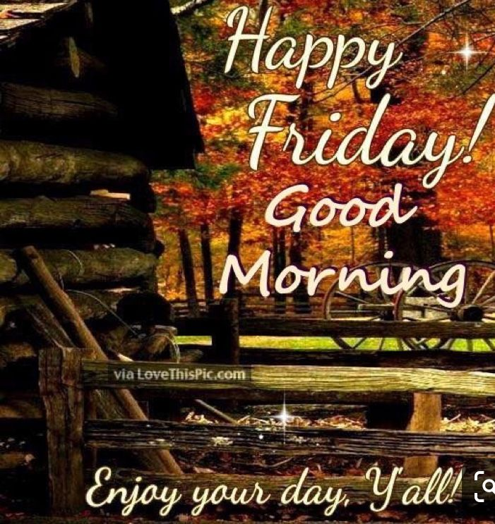 Pin By Ellen Slayton On Fall Morning Greetings Good Morning Friday Its Friday Quotes Happy Friday