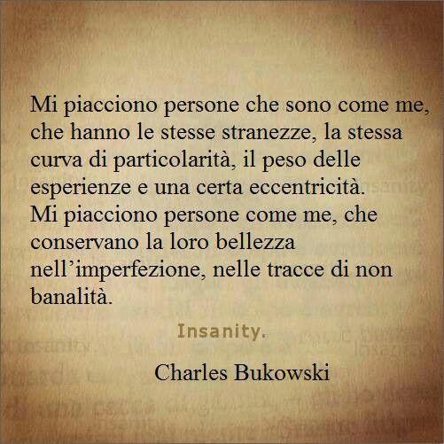 Le persone che sono come me. #Bukowski 's quote