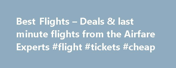 Best Flights – Deals & last minute flights from the Airfare Experts #flight #tickets #cheap http://tickets.remmont.com/best-flights-deals-last-minute-flights-from-the-airfare-experts-flight-tickets-cheap/  Flights Flights Here at Flight Centre, we understand that when it comes to flights, you're looking for the best airfare at the best price. We know how to make your (...Read More)