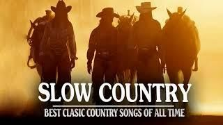 Best Slow Country Songs Of All Time -  Top Greatest Old Classic Country Songs Collection