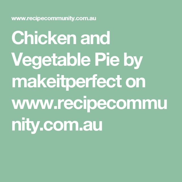 Chicken and Vegetable Pie by makeitperfect on www.recipecommunity.com.au