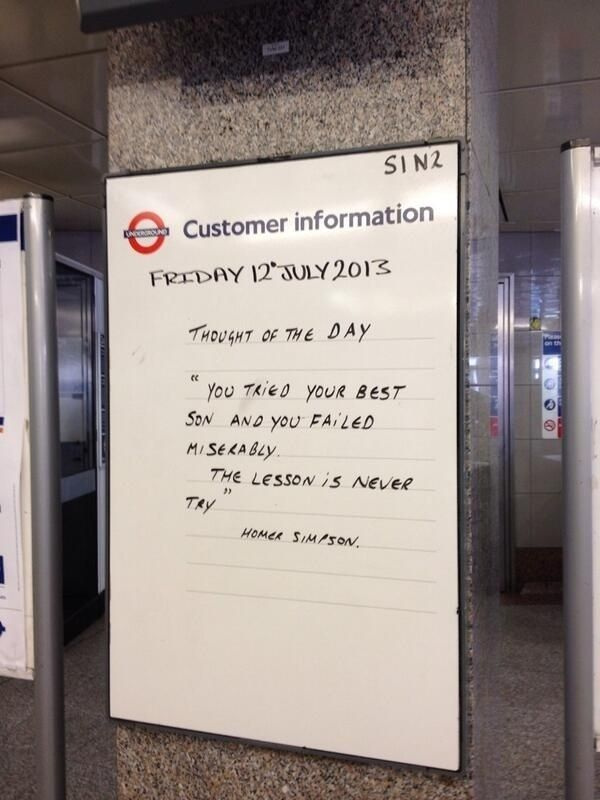 The London Underground employee responsible for this demotivational message. | 29 People Who Make You Proud To Be British