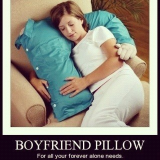 boyfriend pillow- my sis actually got this for me as a gag gift one year and I luv it! Lol... It may seem desperate, but it is totally comfy :)