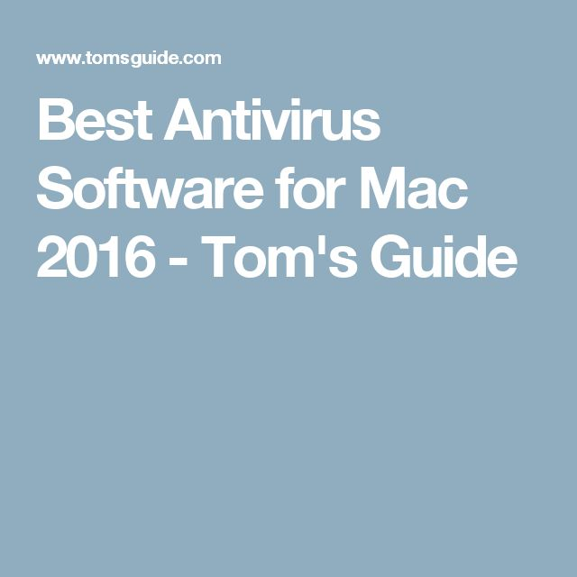 Best Antivirus Software for Mac 2016 - Tom's Guide