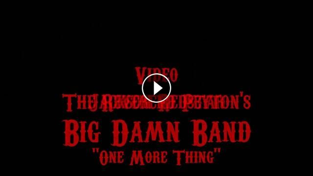 The Reverend Payton's Damn Big Band One More Thing See the Big Damn Band's YouTube site (https://www.youtube.com/channel/UCIp1...) or search YouTube -...