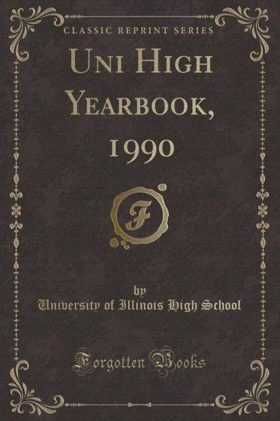 Uni High Yearbook, 1990 (Classic Reprint)