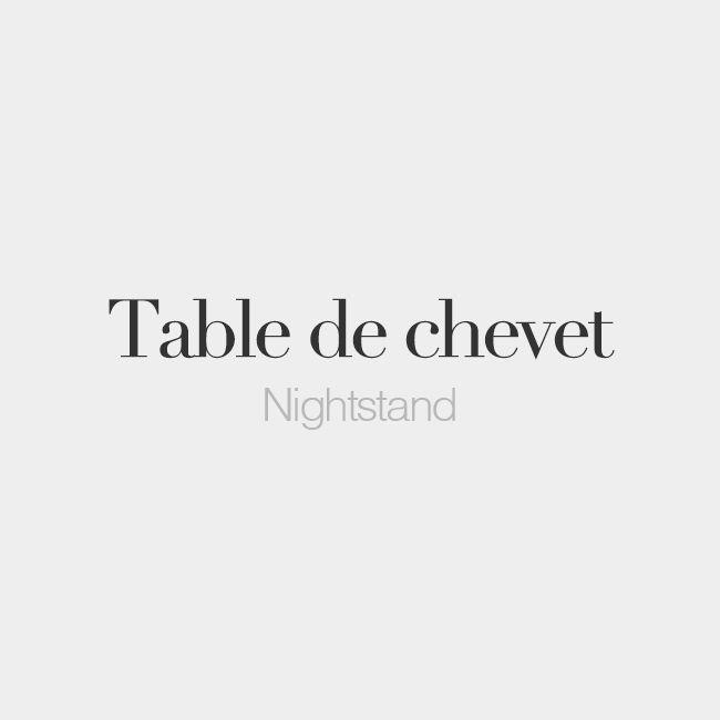 Table de chevet (feminine word)   Nightstand   /tabl də ʃə.vɛ/