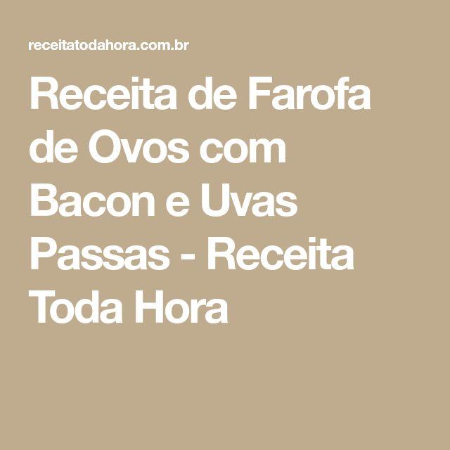 Receita de Farofa de Ovos com Bacon e Uvas Passas - Receita Toda Hora