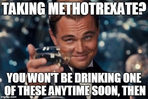 Methotrexate and alcohol.  Nope.