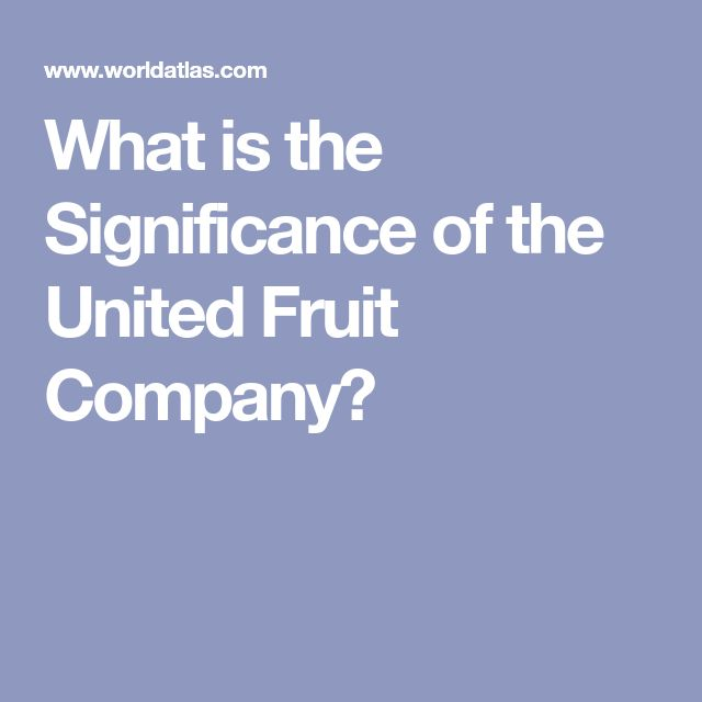 What is the Significance of the United Fruit Company?
