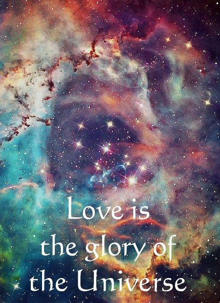 Love is the glory of the Universe