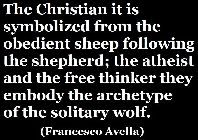 «The Christian it is symbolized from the obedient sheep following the shepherd; the atheist and the free thinker they embody the archetype of the solitary wolf.» (Francesco Avella) #francescoavella #scrittoreateo #atheistwriter #atheism #ateismo