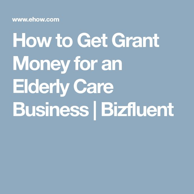 How to Get Grant Money for an Elderly Care Business | Bizfluent
