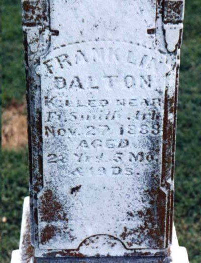 Franklin Dalton - American Western Figure. Born the fifth of fifteen children of Lewis and Adeline Dalton in Jackson County, Missouri. He was commissioned a Deputy Marshal for Judge Isaac Parker's federal court in Fort Smith, Arkansas in 1884. His brother Grat served on posses with him before turning outlaw. In November 1887, near the Arkansas border in Indian Territory, while reportedly trying to capture whiskey runners, he was shot and killed in the line of duty.