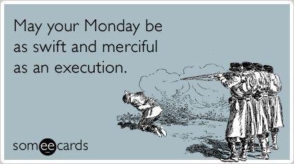 Executing Monday.