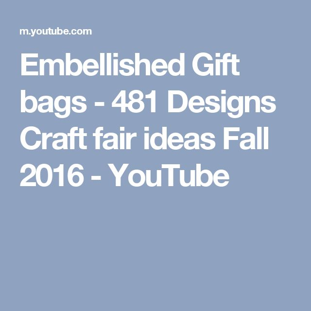 Embellished Gift bags - 481 Designs Craft fair ideas Fall 2016 - YouTube