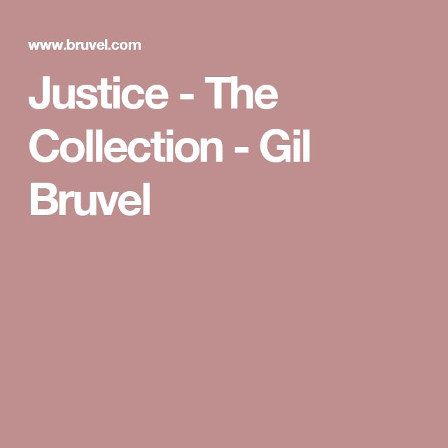Justice - The Collection - Gil Bruvel