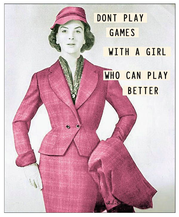 Don't play games with a girl who can play better # retro poster quote